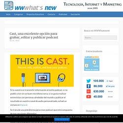 Cast, una excelente opción para grabar, editar y publicar podcast