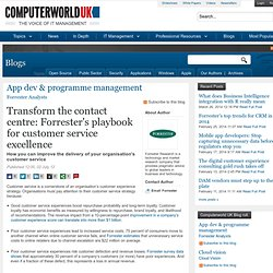 Transform the contact centre: Forrester's playbook for customer service excellence