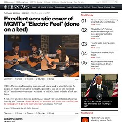 "Excellent acoustic cover of MGMTs ""Electric Feel"" (done on a bed) - The Feed Blog - CBS News"
