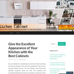 Give the Excellent Appearance of Your Kitchen with the Best Cabinets