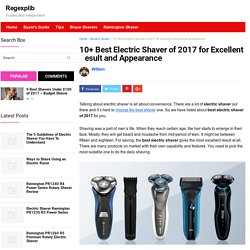 10+ Best Electric Shaver of 2017 for Excellent Result and Appearance – Regexplib