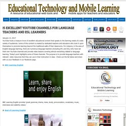 Educational Technology and Mobile Learning: 15 Excellent YouTube Channels for Language Teachers and ESL Learners