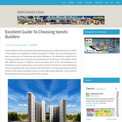 Excellent Guide To Choosing Vanshi Builders