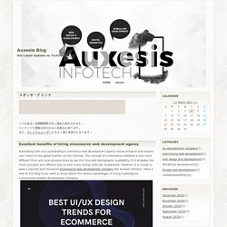 Excellent benefits of hiring eCommerce web development agency - Auxesis Blog