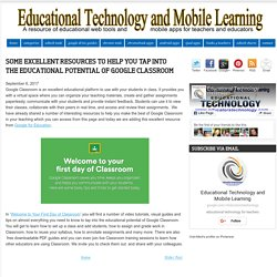 Some Excellent Resources to Help You Tap into The Educational Potential of Google Classroom