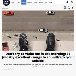 Don't try to wake me in the morning: 36 (mostly excellent) songs to soundtrack your suicide