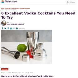 6 Excellent Vodka Cocktails You Need To Try