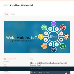 Excellent Webworld - How to Get More Downloads using Android Instant App?