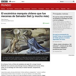 El excéntrico marqués chileno que fue mecenas de Salvador Dalí (y mucho más) - BBC Mundo