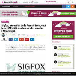 Sigfox, exception de la French Tech, veut lever 500 millions d'euros et connecter l'Antarctique