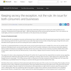 Keeping secrecy the exception, not the rule: An issue for both consumers and businesses - Microsoft on the Issues