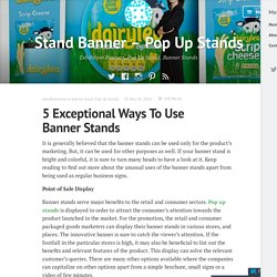 5 Exceptional Ways To Use Banner Stands – Stand Banner – Pop Up Stands