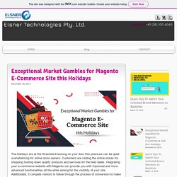Exceptional Market Gambles for Magento E-Commerce Site this Holidays