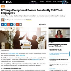 8 Things Exceptional Bosses Constantly Tell Their Employees