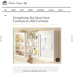 Exceptional, But Must Have Furniture at JMD Furniture