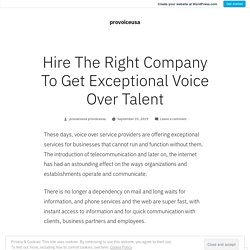 Hire The Right Company To Get Exceptional Voice Over Talent