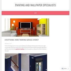 EXCEPTIONAL HOME PAINTING SERVICE SYDNEY – Painting and Wallpaper Specialists