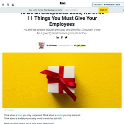 To Be an Exceptional Boss, Here Are 11 Things You Must Give Your Employees