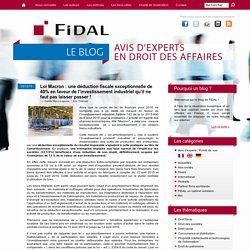 Loi Macron : une déduction fiscale exceptionnelle de 40% en faveur de l'investissement industriel qu'il ne faut pas laisser passer ! - FIDAL avocats : le blog