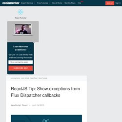 ReactJS Tip: Show exceptions from Flux Dispatcher callbacks