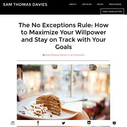 The No Exceptions Rule: How to Maximize Your Willpower and Stay on Track with Your Goals