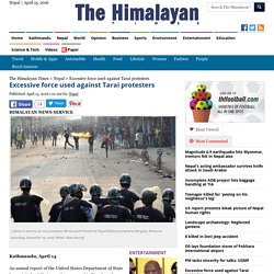 Excessive force used against Tarai protesters