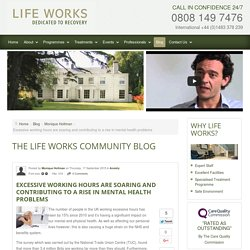 Excessive working hours are soaring and contributing to a rise in mental health problems - The Life Works Community Blog