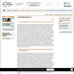 INPES - Jeux vidéo : pratiques excessives - Cyberdépendance ?