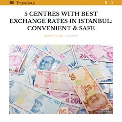5 Centres with Best Exchange Rates in Istanbul: Convenient & Safe