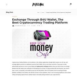 Exchange Through B4U Wallet, The Best Cryptocurrency Trading Platform