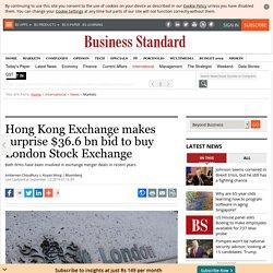 Hong Kong Exchange makes surprise $36.6 bn bid to buy London Stock Exchange