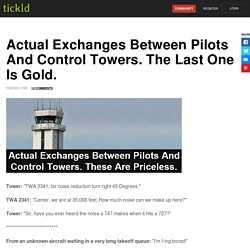 Actual Exchanges Between Pilots And Control Towers. The Last One Is Gold.