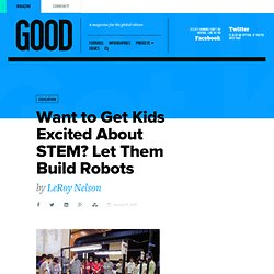 Want to Get Kids Excited About STEM? Let Them Build Robots | Education on GOOD