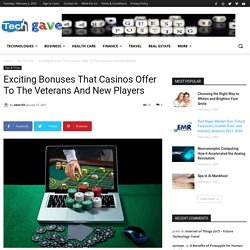 Exciting Bonuses That Casinos Offer To The Veterans And New Players