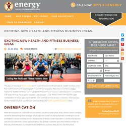 Exciting New Health and Fitness Business Ideas - Energy Premier Fitness Experience