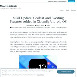 MIUI Update: Coolest And Exciting Features Added in Xiaomi's Android OS – McAfee Activate