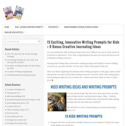 13 Exciting, Innovative Writing Prompts for Kids + 9 Bonus Creative Journaling Ideas