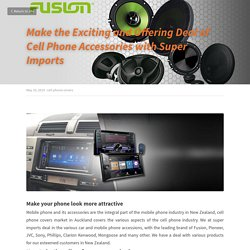 Make the Exciting and Offering Deal of Cell Phone Accessories with Super Imports
