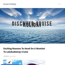 Exciting Reasons To Head On A Mumbai To Lakshadweep Cruise