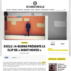 Exclu : H-Burns présente le clip de « Night Moves »