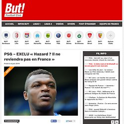 PSG - EXCLU « Hazard ? Il ne reviendra pas en France »