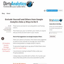 Exclude Yourself and Others from Google Analytics Data: 5 Ways to Do It -Dirty Analytics