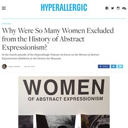 Why Were So Many Women Excluded from the History of Abstract Expressionism?
