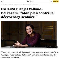 """EXCLUSIF. Najat Vallaud-Belkacem: """"Mon plan contre le décrochage scolaire"""""""