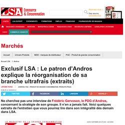 Exclusif LSA : Le patron d'Andros explique... - Produits Frais
