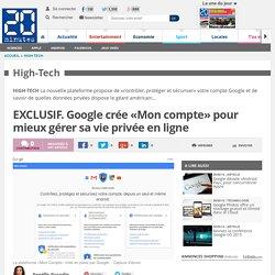 EXCLUSIF. Google crée «Mon compte» pour mieux gérer sa vie privée en ligne