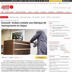 Exclusif. Vuitton installe une fabrique de maroquinerie en Anjou - Angers - Beaulieu-sur-Layon -