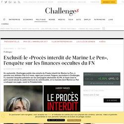 Exclusif: le «Procès interdit de Marine Le Pen», l'enquête sur les finances occultes du FN - Challenges.fr