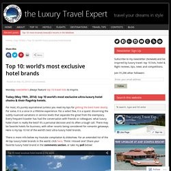 Top 10: world's most exclusive hotel brands – the Luxury Travel Expert