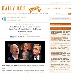 EXCLUSIVE - Koch Brothers, Rick Scott And Jeb Bush Exposed In Florida Pipeline Scandal
